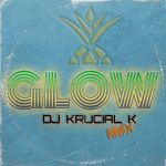 DJ Krucial K - Glow Remix